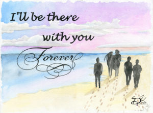 I'll be there, with you, forever