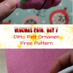 ♥ Day 7; Ditto Felt Ornament