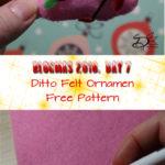 ♥ Day 7; Ditto Felt Ornament
